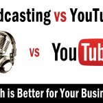 Podcasting vs YouTube: Which is Better for Your Business?