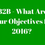 B2B - What are your objectives for 2016