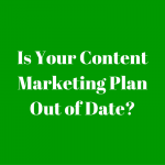 Content Marketing Plan Out of Date