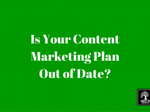Is Your Content Marketing Plan Out of Date?