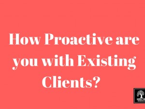 B2B: How Proactive are you With Existing Clients?