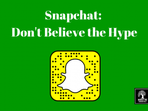 Snapchat: Don't Believe the Hype