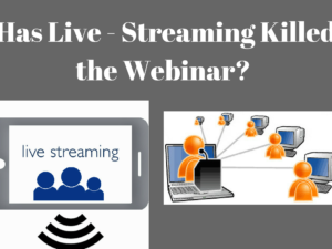 Has Live-Streaming Killed the Webinar?