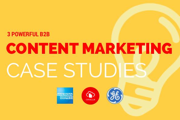 3 Powerful B2B Content Marketing Case Studies