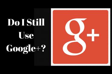 Do I Still Use Google+?