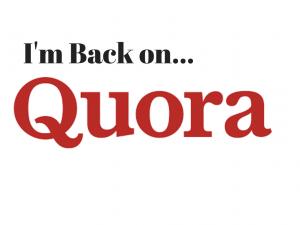 I'm Back on Quora