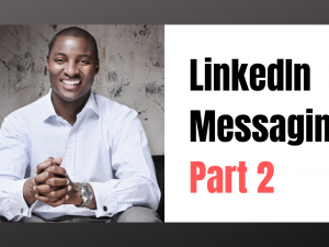 LinkedIn Messaging: How to be More Effective – Part 2