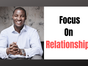 Business: Why you Must Focus on Relationships