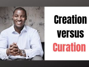 Content Creation versus Content Curation: Which is Better?