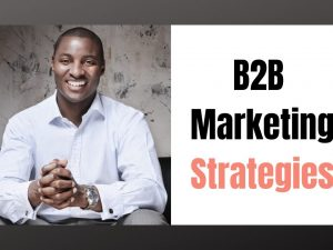 B2B Marketing Strategies: What are They?